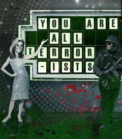 you are all terrorists